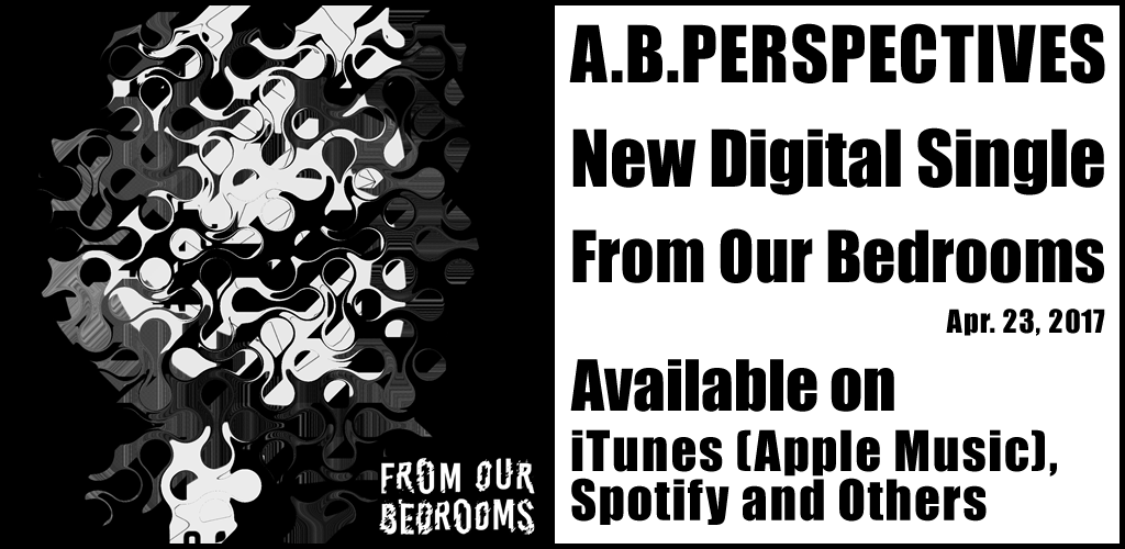 "A.B.Perspectives New Digital single ""From Our Bedrooms"" Available on iTunes (Apple Music), Spotify and Others"